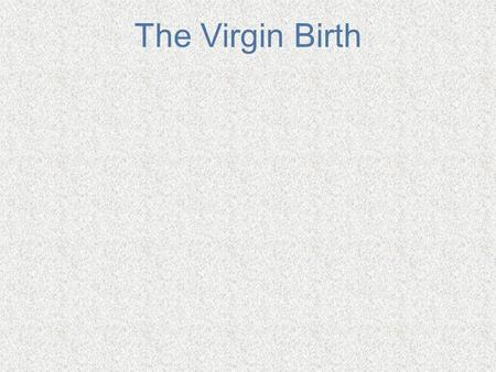 The Virgin Birth. Implications of the Doctrine Few doctrines more despised by the average person. Even among those claiming Christianity it has a high.