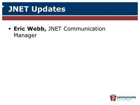  Eric Webb, JNET Communication Manager JNET Updates.