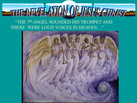 """THE 7 th ANGEL SOUNDED HIS TRUMPET AND THERE WERE LOUD VOICES IN HEAVEN…"""