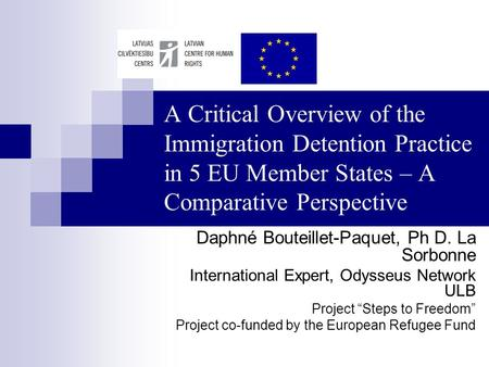 A Critical Overview of the Immigration Detention Practice in 5 EU Member States – A Comparative Perspective Daphné Bouteillet-Paquet, Ph D. La Sorbonne.