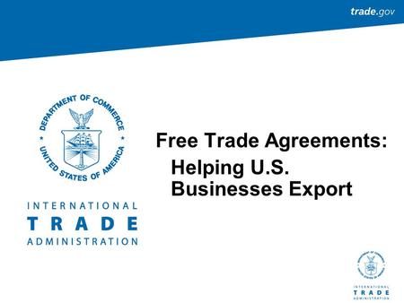 Free Trade Agreements: Helping U.S. Businesses Export.
