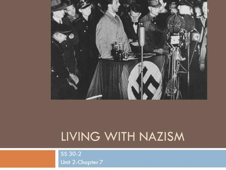 LIVING WITH NAZISM SS 30-2 Unit 2-Chapter 7 1. The Treaty of Versailles  This treaty really led to a series of problems that at least indirectly was.