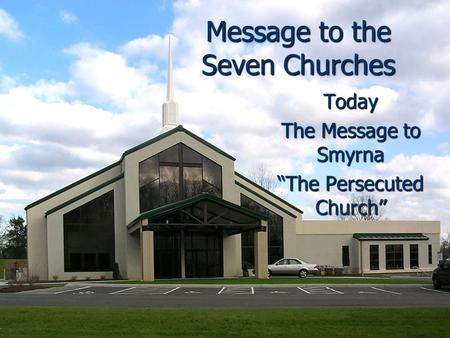 "Message to the Seven Churches Today The Message to Smyrna ""The Persecuted Church"""
