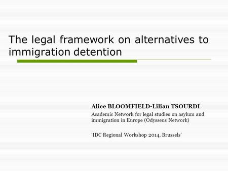 The legal framework on alternatives to immigration detention Alice BLOOMFIELD-Lilian TSOURDI Academic Network for legal studies on asylum and immigration.