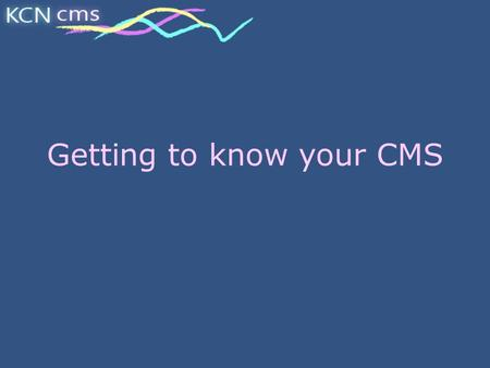 Getting to know your CMS. What is a CMS? A Curriculum Management System An electronic environment that supports teaching and learning A place to go to.