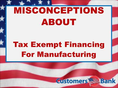 MISCONCEPTIONS ABOUT Tax Exempt Financing For Manufacturing.