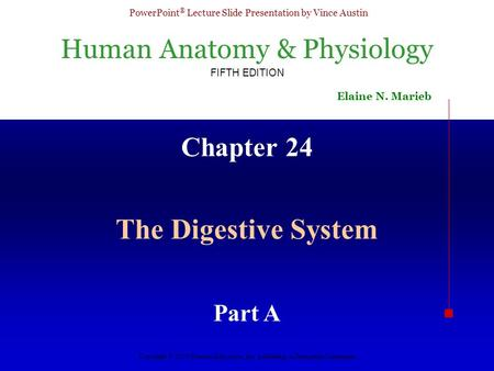 Human Anatomy & Physiology FIFTH EDITION Elaine N. Marieb <strong>PowerPoint</strong> ® Lecture Slide Presentation by Vince Austin Copyright © 2003 Pearson Education, Inc.