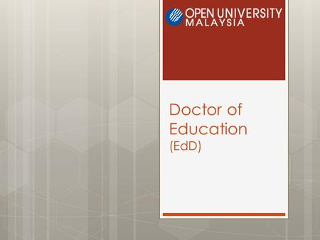 Doctor of Education (EdD). Programme Objectives March 1. 2013 EdD Program 1  The Doctor of Education (Ed.D) is designed to produce high quality academics.