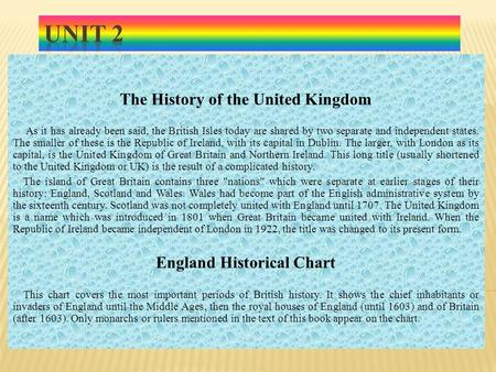 The History of the United Kingdom As it has already been said, the British Isles today are shared by two separate <strong>and</strong> independent states. The smaller of.
