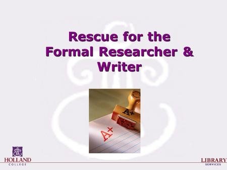 Rescue for the Formal Researcher & Writer. The Research Process 1.Planning the project 2.Selecting / refining a topic 3.Finding sources 4.Evaluating your.