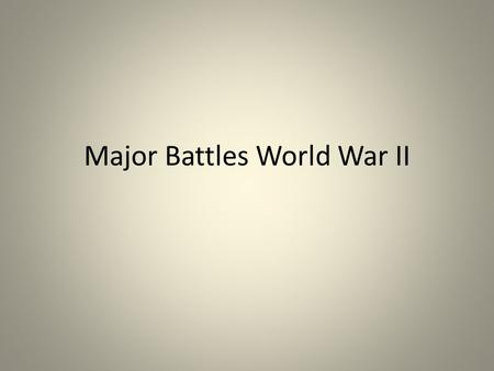 Major Battles World War II. Atlantic Campaign – Battle of Britain German's air attacked England, trying to get them to surrender England fought back England.