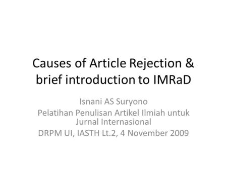 Causes of Article Rejection & brief introduction to IMRaD Isnani AS Suryono Pelatihan Penulisan Artikel Ilmiah untuk Jurnal Internasional DRPM UI, IASTH.