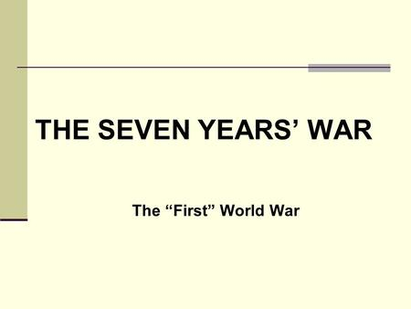 "THE SEVEN YEARS' WAR Battle for a Continent The ""First"" World War."