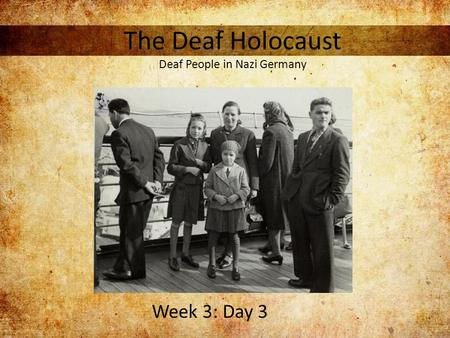 The Deaf Holocaust Deaf People in Nazi Germany Week 3: Day 3.
