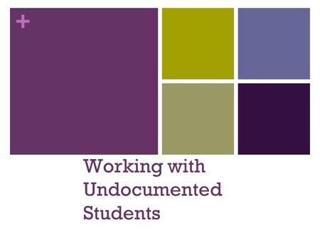 + Working with Undocumented Students. + Presenters Jane Slater, Sequoia High School, Redwood City Lorenzo Gamboa, Santa Clara University Student, UC Santa.