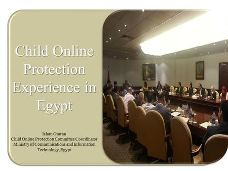National Child Online Protection committee (Re-established June 2013) with a Ministerial Decree No. 257 Child Online Protection Experience in Egypt Islam.