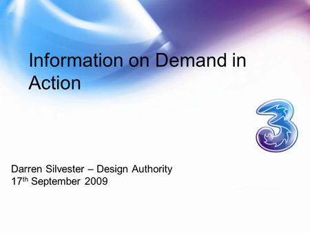 Information on Demand in Action Darren Silvester – Design Authority 17 th September 2009.