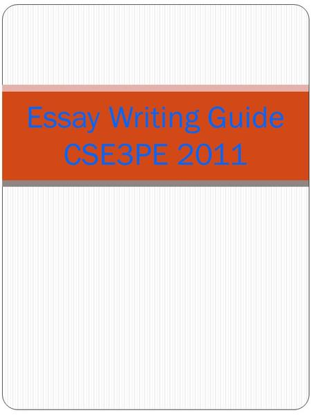 Essay Writing Guide CSE3PE 2011. This guide can be used as a stand alone resource for students to use when writing Essays for CSE3PE for students who.