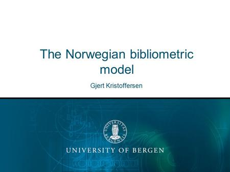 The Norwegian bibliometric model Gjert Kristoffersen.