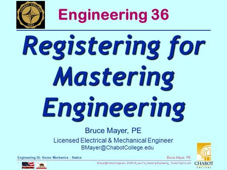 ENGR-36_Lec-01a_Mastering-Engineering_ Student-SignUp.pptx 1 Bruce Mayer, PE Engineering-36: Vector Mechanics - Statics Bruce.