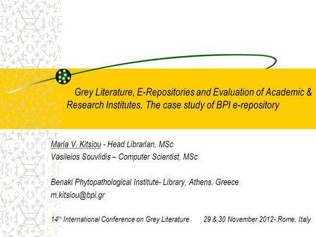 Grey Literature, E-Repositories and Evaluation of Academic & Research Institutes. The case study of BPI e-repository Maria V. Kitsiou - Head Librarian,