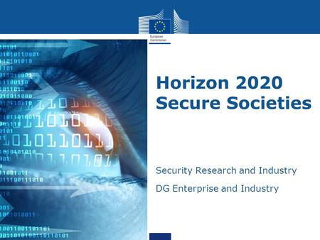 Horizon 2020 Secure Societies Security Research and Industry DG Enterprise and Industry 2013.