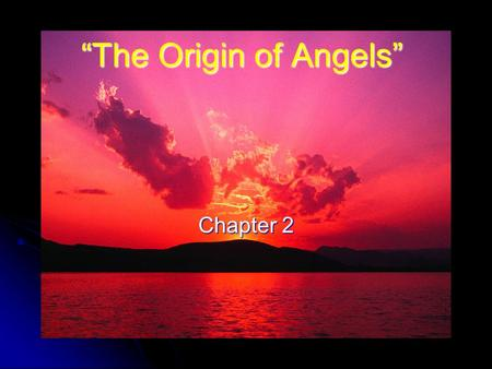 """The Origin of Angels"" Chapter 2. ""The Origin of Angels"" Agent of Creation Genesis 1 states that God created all things on earth including man, the crown."