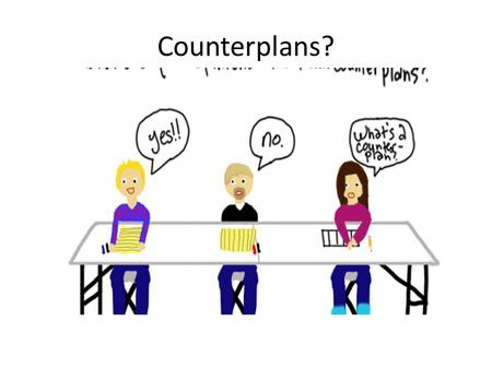 Counterplans?. Debate should be a means of significantly improving one's education through analytical development and extension of advocacy positions.
