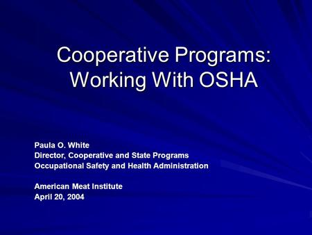 Cooperative Programs: Working With OSHA Paula O. White Director, Cooperative and State Programs Occupational Safety and Health Administration American.