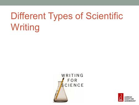 Different Types of Scientific Writing. Overview Different types of papers Types of reviews Organization of papers What to leave in; what to leave out.