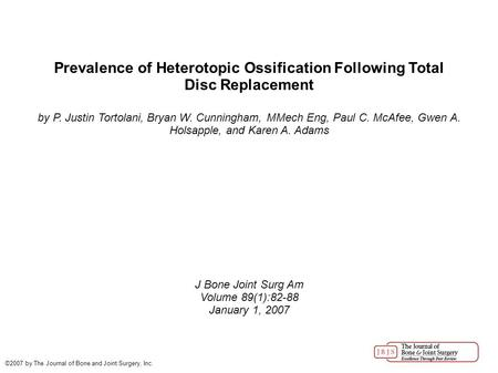 Prevalence of Heterotopic Ossification Following Total Disc Replacement by P. Justin Tortolani, Bryan W. Cunningham, MMech Eng, Paul C. McAfee, Gwen A.
