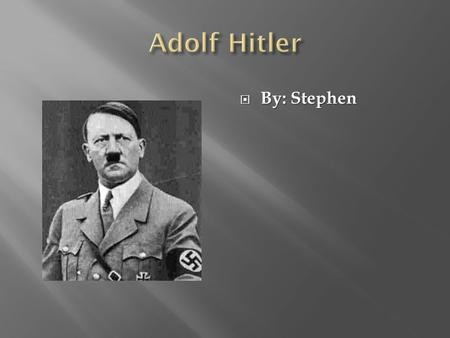  By: Stephen.  Hitler was born on April 20,1889.