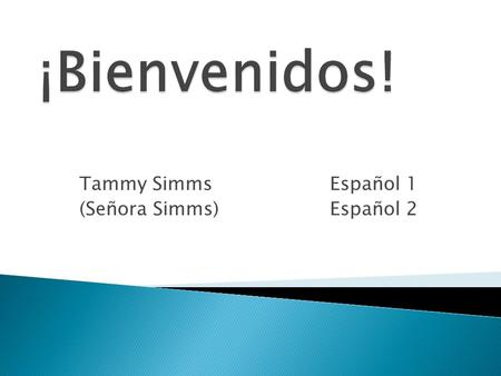 Tammy SimmsEspañol 1 (Señora Simms) Español 2.   (preferred)   Voic  913-993-7352  World language office: