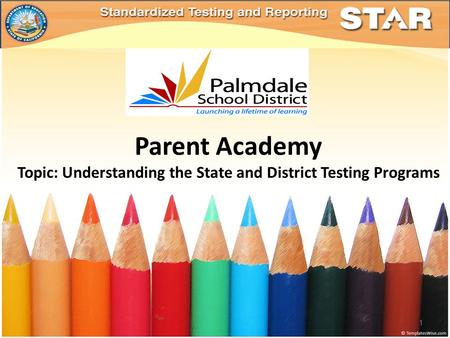 Parent Academy Topic: Understanding the State and District Testing Programs 1.