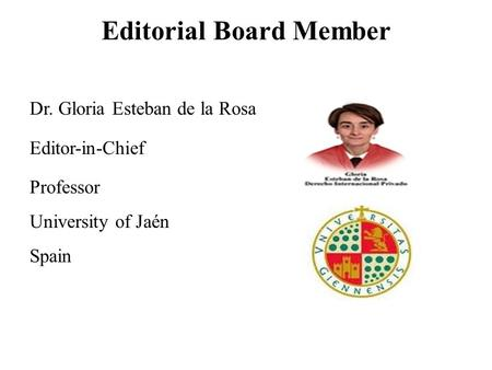 Editorial Board Member Dr. Gloria Esteban de la Rosa Editor-in-Chief Professor University of Jaén Spain.