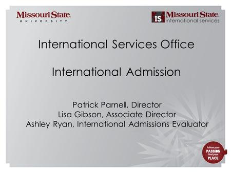 3/31/20101Office/Department|| International Services Office International Admission Patrick Parnell, Director Lisa Gibson, Associate Director Ashley Ryan,
