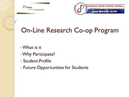 On-Line Research Co-op Program What is it Why Participate? Student Profile Future Opportunities for Students.