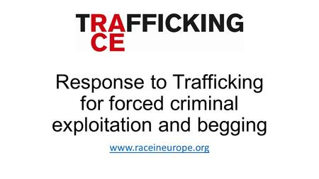 Response to Trafficking for forced criminal exploitation and begging www.raceineurope.org.