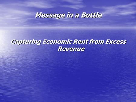 Message in a Bottle Capturing Economic Rent from Excess Revenue.