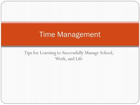 Tips for Learning to Successfully Manage School, Work, and Life Time Management.