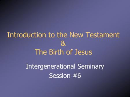 Introduction to the New Testament & The Birth of Jesus Intergenerational Seminary Session #6.