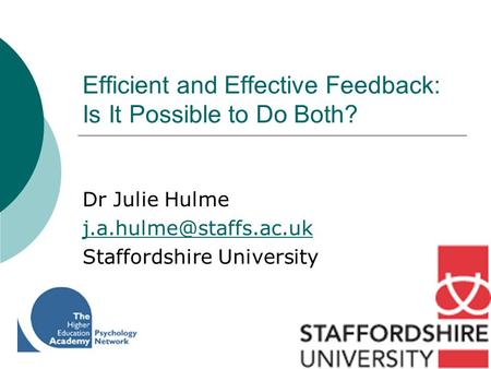 Efficient and Effective Feedback: Is It Possible to Do Both? Dr Julie Hulme Staffordshire University.