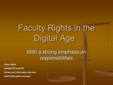 Faculty Rights in the Digital Age With a strong emphasis on responsibilities Carey Hatch Assistant Provost for Library and Information Services
