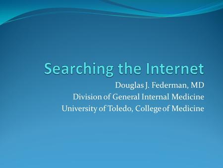 Douglas J. Federman, MD Division of General Internal Medicine University of Toledo, College of Medicine.