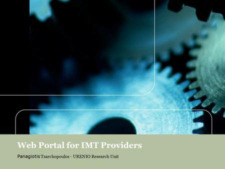 Web Portal for IMT Providers Panagiotis Tsarchopoulos - URENIO Research Unit.