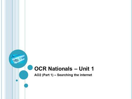 OCR Nationals – Unit 1 AO2 (Part 1) – Searching the internet.