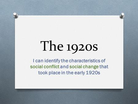 The 1920s I can identify the characteristics of social conflict and social change that took place in the early 1920s.