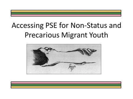 Accessing PSE for Non-Status and Precarious Migrant Youth.