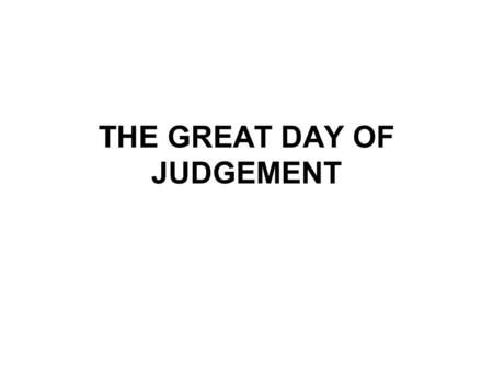 THE GREAT DAY OF JUDGEMENT. THE GREAT DAY OF JUDGMENT The 20th study in the series. Studies written by William Carey. Presentation by Michael Salzman.