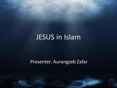 JESUS in Islam Presenter: Aurangzeb Zafar 1. Outline 1.Brief Introduction of Islam 2.Mother of Jesus - Mary 3.John the Baptist and his birth 4.Virgin.